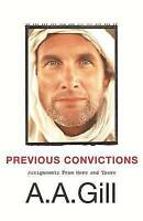 Previous Convictions: Assignments From Here and There, A.A. Gill