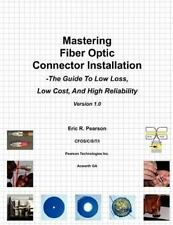 Mastering Fiber Optic Connector Installation : A Guide to Low Loss, Low Cost,...