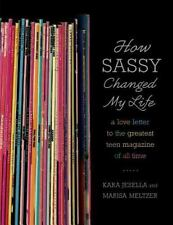 How Sassy Changed My Life: A Love Letter to the Greatest Teen Magazine-ExLibrary