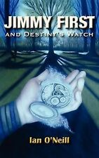 Jimmy First and Destiny's Watch by Ian O'Neill (2011, Paperback)