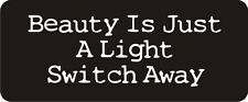 3 - Beauty Is Just A Light Switch Away Hard Hat / Biker Helmet Sticker  BS057