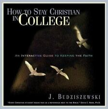 How to Stay Christian in College: An Interactive Guide to Keeping the Faith, Bud
