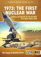 1973: the First Nuclear War Crucial Air Battles of the October ... 9781911628712