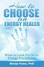 How to Choose an Energy Healer : What to Look for in an Energy Practitioner...