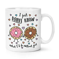 I Just Donut Know What I'd Do Without You 10oz Mug Cup - Funny Valentine's Day