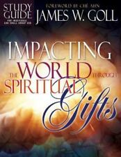 Impacting the World Through Spiritual Gifts by Goll, James W.