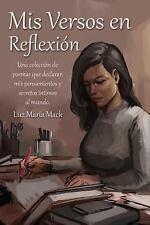 Mis Versos en Reflexion : Una Colección de Poemas Que Declaran Mis...