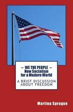 We the People: New Socialism for a Modern World : A Brief Discussion about...