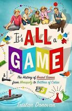 It's All a Game : What Board Games Tell Us about the World and Ourselves by...