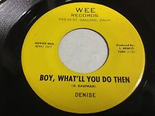 Denise and Co. RARE GARAGE FUZZ PSYCH 45 Boy What'll You Do Then / Chaos WEE Lbl