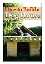 How to Build a Dog House: By Baxi, Nishant