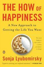 The How of Happiness : A New Approach to Getting the Life You Want by Sonja...