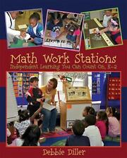 Math Work Stations : Independent Learning You Can Count on, K-2 by Debbie Diller