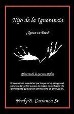 Hijo de la Ignorancia : ¿Quien tu Eres? by Fredy E. Carranza (2011, Paperback)