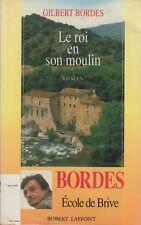 LE ROI EN SON MOULIN / GILBERT BORDES / R. LAFFONT