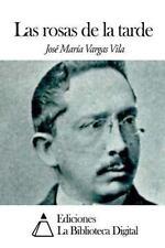 Las Rosas de la Tarde by José María Vargas Vila (2014, Paperback)