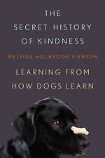 The Secret History of Kindness: Learning from How Dogs Learn, Pierson, Melissa H