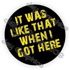 It Was Like That Funny Hard Hat Sticker  Motorcycle Helmet Decal  Welder USA