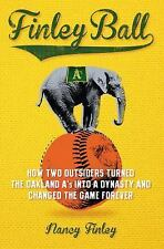 Finley Ball : How Two Baseball Outsiders Turned the Oakland a's into a Dynasty a