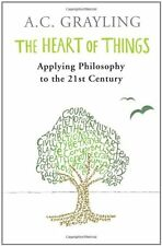 The Heart of Things: Applying Philosophy to the 21st Century,A.C. Grayling