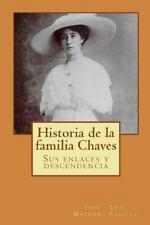 Historia de la Familia Chaves : Sus Enlaces y Descendencia by José - Luis...