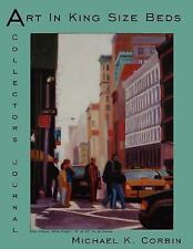 Art in King Size Beds : A Collector's Journal by Michael K. Corbin (2006,...
