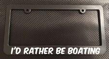 I'd Rather Be Boating- License Plate Frame Black - Choose Color! car truck sail
