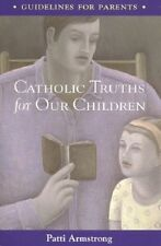 Catholic Truths for Our Children by Patti Armstrong - New w/ Free US Shipping!
