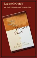 What Happens When Women Pray Leader's Guide by Evelyn Christenson (2012,...