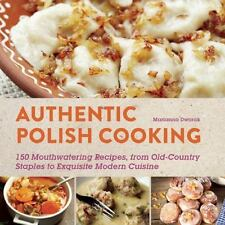 Authentic Polish Cooking: 120 Mouthwatering Recipes, from Old-Country Staples...