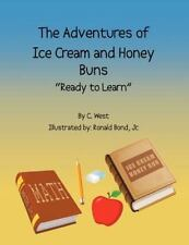 The Adventures of Ice Cream and Honey Buns : Ready to Learn by C. West (2012,...