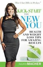 Kick-Start the New You : Health and Weight Loss Tips for Amazing Results by...