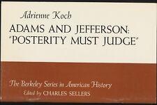 Adrienne Koch Adams & Jefferson Posterity Must Berkeley Series American History