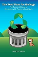 The Best Place for Garbage : The Essential Guide to Recyling with Composting...
