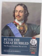 Century of the Soldier: Peter the Great Humbled : The Russo-Ottoman War Of 1711