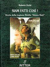 """R. Occhi - SIAM FATTI COSI' - Storia della Legione Mobile """"Ettore Muti"""" WW2 RSI"""
