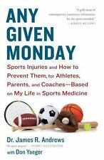 Any Given Monday : Sports Injuries and How to Prevent Them for Athletes,...