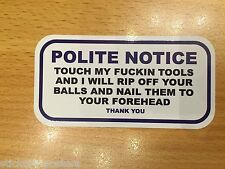 FUNNY TOOLCHEST STICKER WARNING POLITE NOTICE TOUCH MY F*CKIN TOOLS AND I