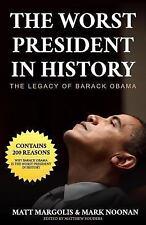 The Worst President in History : The Legacy of Barack Obama by Matt Margolis...