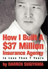 How I Built A $37 Million Insurance Agency In Less Than 7 Years: By Darren Su...