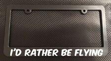 I'd Rather Be Flying- License Plate Frame Black - Choose Color! car truck 4x4 rc