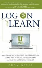 Log on and Learn : How to Quickly and Easily Create Online Courses That...