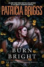 Alpha and Omega Ser.: Burn Bright by Patricia Briggs (2018, Hardcover)
