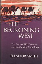 The Beckoning West: The Story of H. S. Trotman and the Canning Stock Route  by
