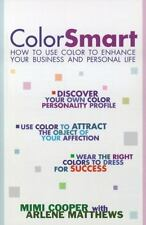 Color Smart : How to Use Color to Enhance Your Business and Personal Life by...