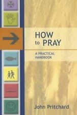 How to Pray : A Practical Handbook by John Pritchard (2002, Hardcover)