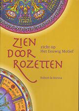 ZIEN DOOR ROZETTEN (ZICHT OP HET EEUWIG MOTIEF) - Robert la Boresa