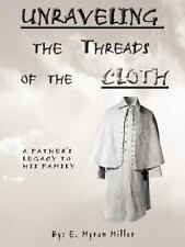 Unraveling the Threads of the Cloth : A Father's Legacy to His Family by E....