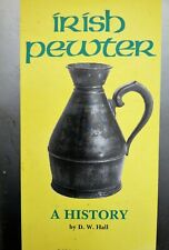 Irish Pewter:  A History, by David W. Hall