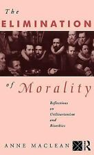 The Elimination of Morality: Reflections on Utilitarianism and Bioethi-ExLibrary